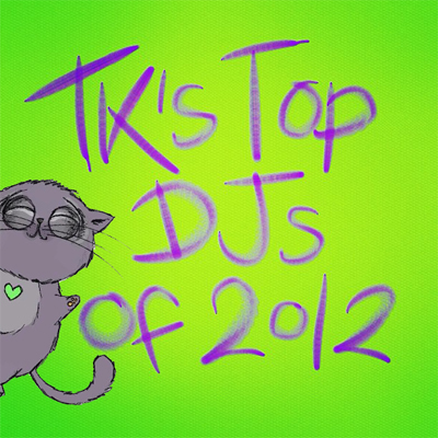 TKs top djs of 2012